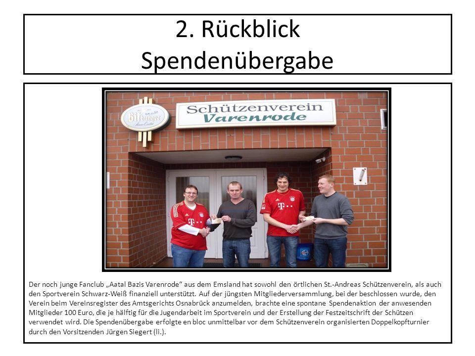 2. Rückblick Spendenübergabe Der noch junge Fanclub Aatal Bazis Varenrode aus dem Emsland hat sowohl den örtlichen St.-Andreas Schützenverein, als auc