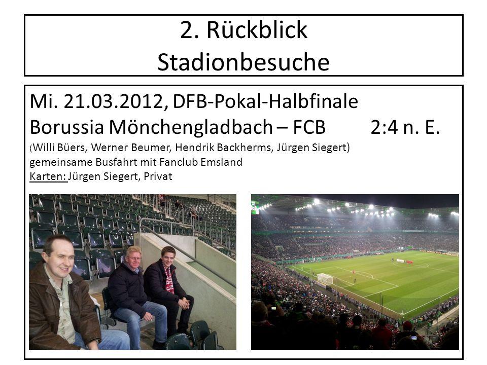 2. Rückblick Stadionbesuche Mi. 21.03.2012, DFB-Pokal-Halbfinale Borussia Mönchengladbach – FCB2:4 n. E. ( Willi Büers, Werner Beumer, Hendrik Backher