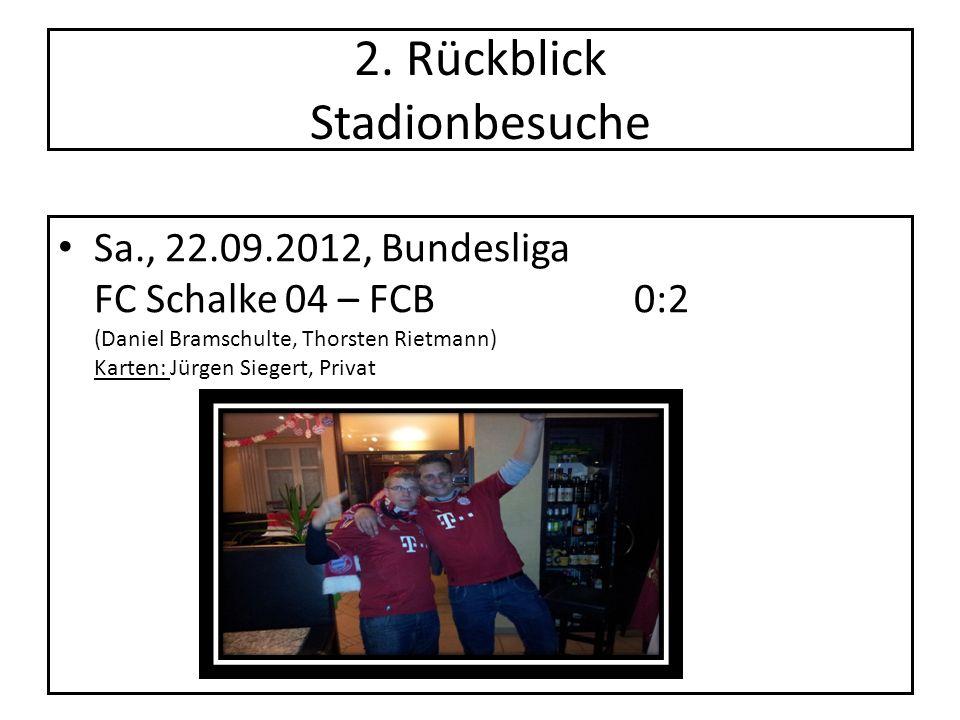 2. Rückblick Stadionbesuche Sa., 22.09.2012, Bundesliga FC Schalke 04 – FCB 0:2 (Daniel Bramschulte, Thorsten Rietmann) Karten: Jürgen Siegert, Privat