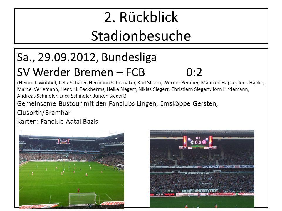 2. Rückblick Stadionbesuche Sa., 29.09.2012, Bundesliga SV Werder Bremen – FCB0:2 (Heinrich Wübbel, Felix Schäfer, Hermann Schomaker, Karl Storm, Wern