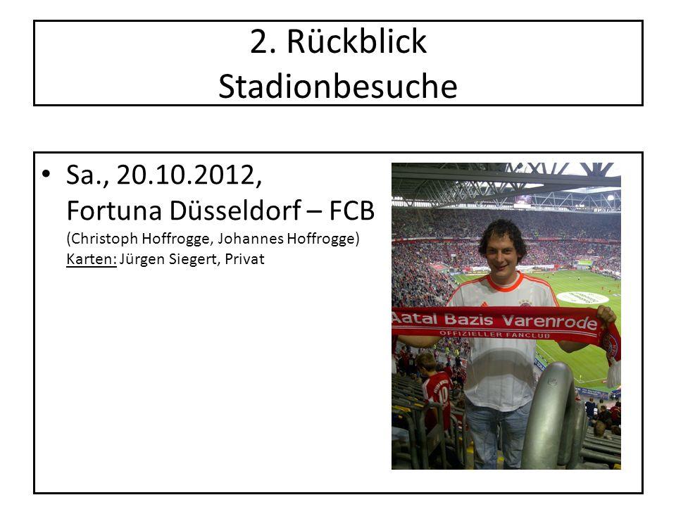 2. Rückblick Stadionbesuche Sa., 20.10.2012, Fortuna Düsseldorf – FCB0:5 (Christoph Hoffrogge, Johannes Hoffrogge) Karten: Jürgen Siegert, Privat