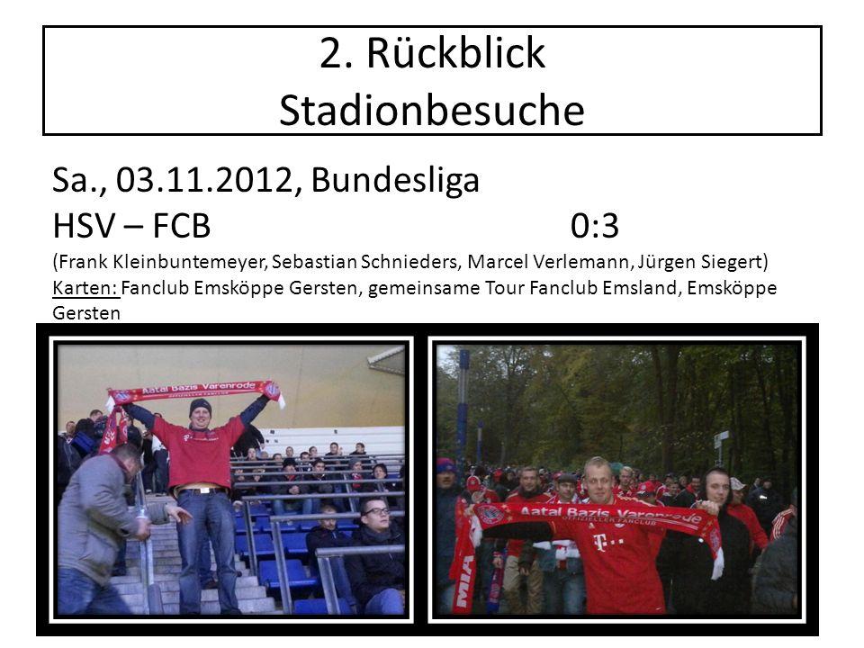 2. Rückblick Stadionbesuche Sa., 03.11.2012, Bundesliga HSV – FCB0:3 (Frank Kleinbuntemeyer, Sebastian Schnieders, Marcel Verlemann, Jürgen Siegert) K