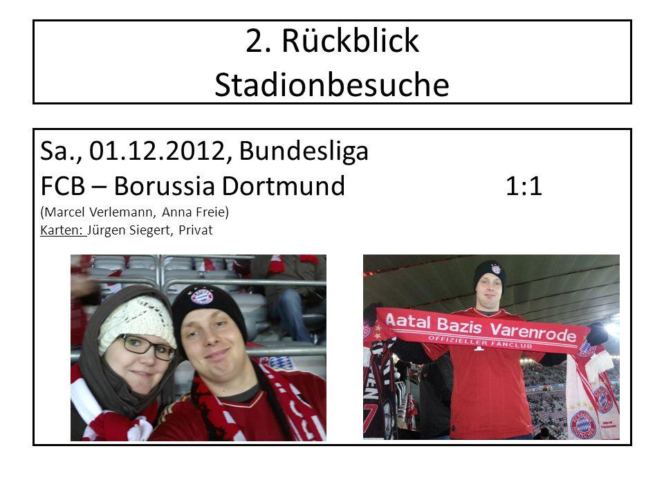 2. Rückblick Stadionbesuche Sa., 01.12.2012, Bundesliga FCB – Borussia Dortmund1:1 (Marcel Verlemann, Anna Freie) Karten: Jürgen Siegert, Privat