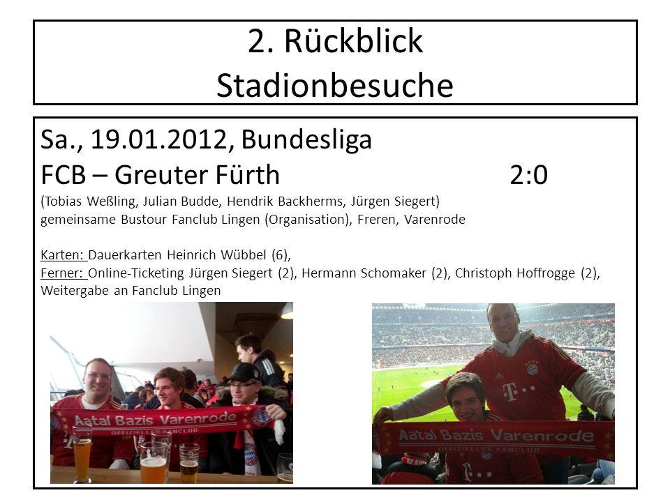 2. Rückblick Stadionbesuche Sa., 19.01.2012, Bundesliga FCB – Greuter Fürth2:0 (Tobias Weßling, Julian Budde, Hendrik Backherms, Jürgen Siegert) gemei