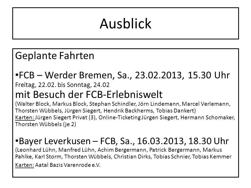 Ausblick Geplante Fahrten FCB – Werder Bremen, Sa., 23.02.2013, 15.30 Uhr Freitag, 22.02. bis Sonntag, 24.02 mit Besuch der FCB-Erlebniswelt (Walter B