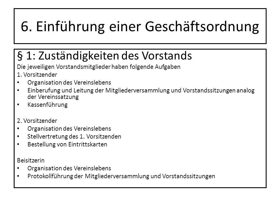 6. Einführung einer Geschäftsordnung § 1: Zuständigkeiten des Vorstands Die jeweiligen Vorstandsmitglieder haben folgende Aufgaben 1. Vorsitzender Org