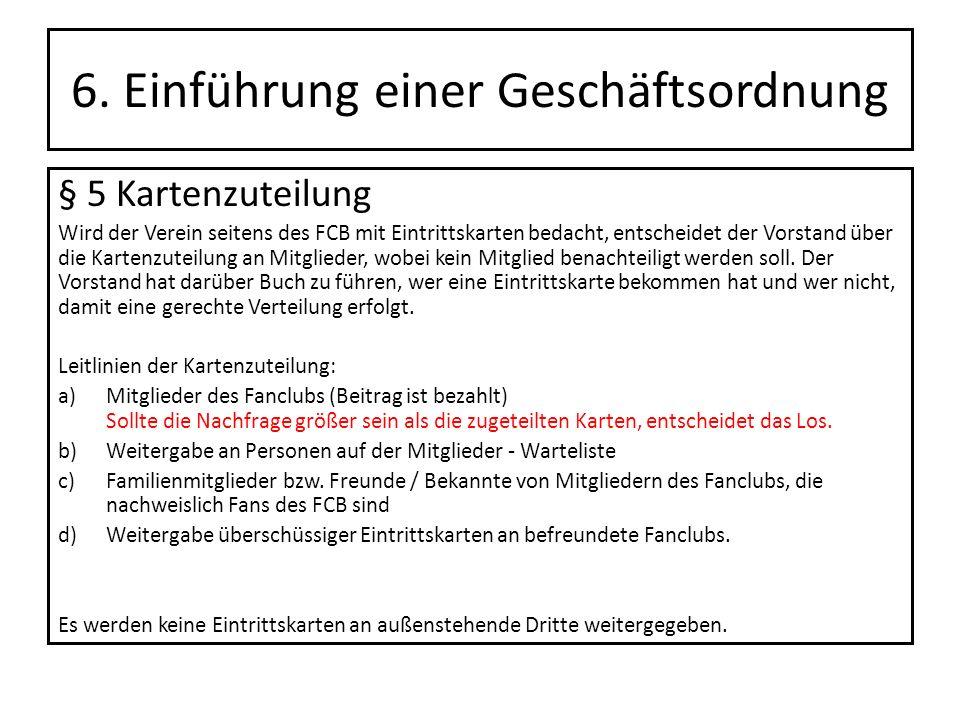 6. Einführung einer Geschäftsordnung § 5 Kartenzuteilung Wird der Verein seitens des FCB mit Eintrittskarten bedacht, entscheidet der Vorstand über di