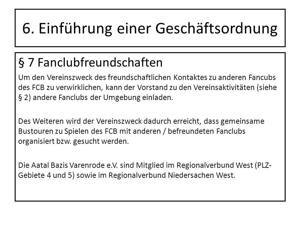 6. Einführung einer Geschäftsordnung § 7 Fanclubfreundschaften Um den Vereinszweck des freundschaftlichen Kontaktes zu anderen Fancubs des FCB zu verw