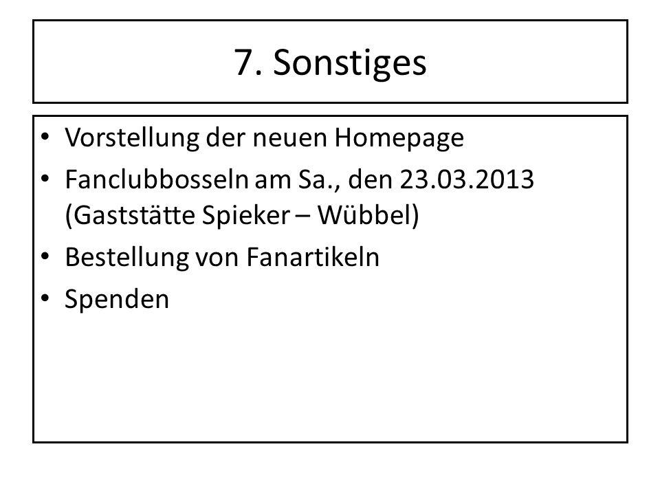 7. Sonstiges Vorstellung der neuen Homepage Fanclubbosseln am Sa., den 23.03.2013 (Gaststätte Spieker – Wübbel) Bestellung von Fanartikeln Spenden