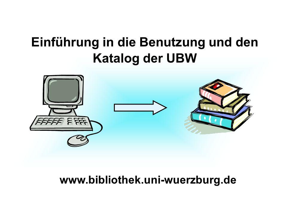 www.bibliothek.uni-wuerzburg.de Einführung in die Benutzung und den Katalog der UBW