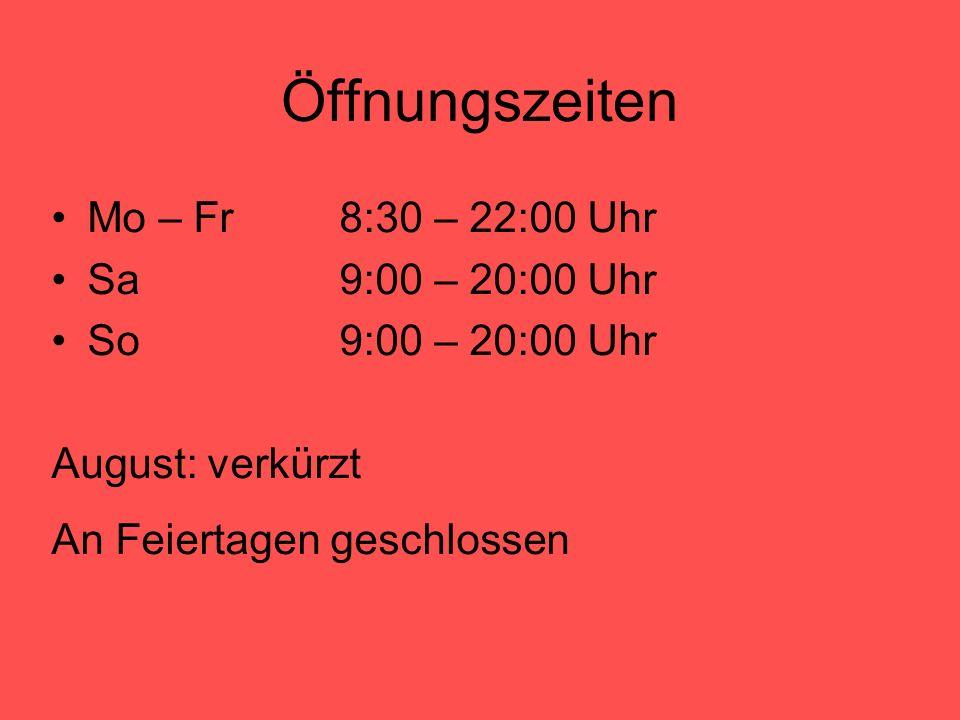 Öffnungszeiten Mo – Fr8:30 – 22:00 Uhr Sa9:00 – 20:00 Uhr So9:00 – 20:00 Uhr August: verkürzt An Feiertagen geschlossen