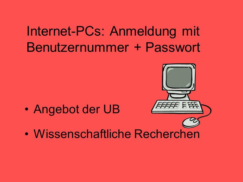 Internet-PCs: Anmeldung mit Benutzernummer + Passwort Angebot der UB Wissenschaftliche Recherchen