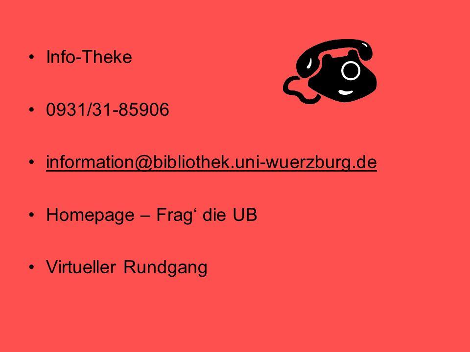 Info-Theke 0931/31-85906 information@bibliothek.uni-wuerzburg.de Homepage – Frag die UB Virtueller Rundgang