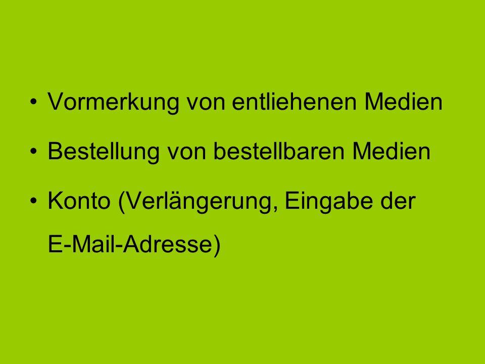 Vormerkung von entliehenen Medien Bestellung von bestellbaren Medien Konto (Verlängerung, Eingabe der E-Mail-Adresse)