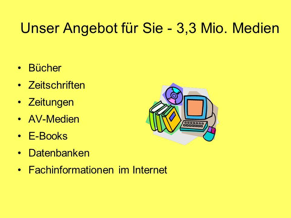 Unser Angebot für Sie - 3,3 Mio. Medien Bücher Zeitschriften Zeitungen AV-Medien E-Books Datenbanken Fachinformationen im Internet