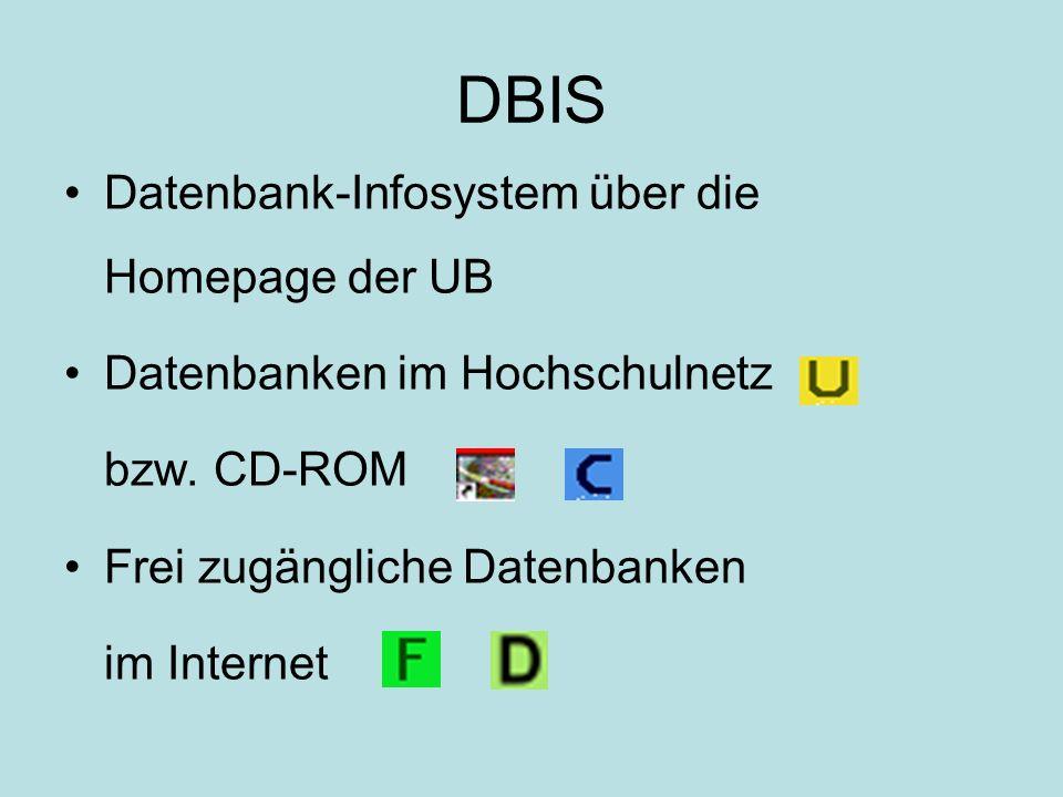 DBIS Datenbank-Infosystem über die Homepage der UB Datenbanken im Hochschulnetz bzw. CD-ROM Frei zugängliche Datenbanken im Internet
