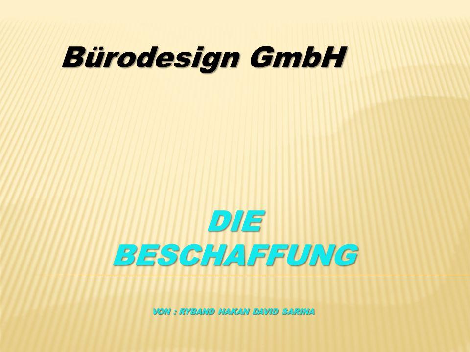 DIE BESCHAFFUNG VON : RYBAND HAKAN DAVID SARINA Bürodesign GmbH