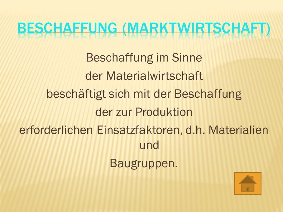 Beschaffung im Sinne der Materialwirtschaft beschäftigt sich mit der Beschaffung der zur Produktion erforderlichen Einsatzfaktoren, d.h.
