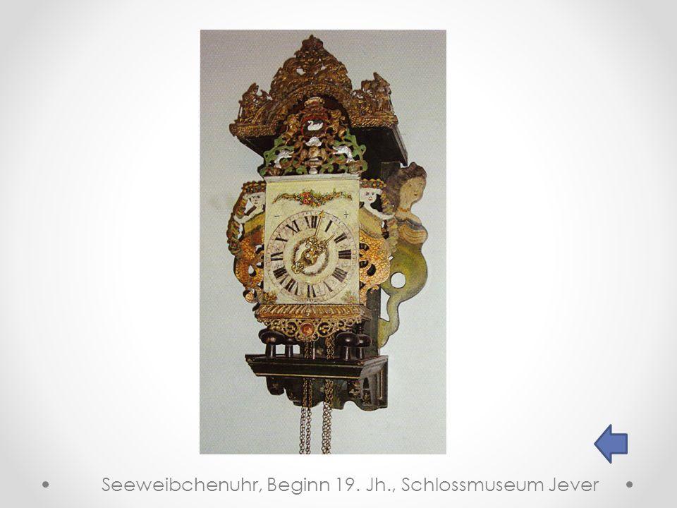 Seeweibchenuhr, Beginn 19. Jh., Schlossmuseum Jever