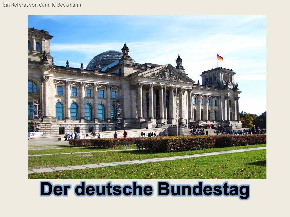 Der deutsche Bundestag Sitz:Reichstagsgebäude, Berlin Abgeordnete:598 + 22 Überhangmandate Letzte Wahl:27.