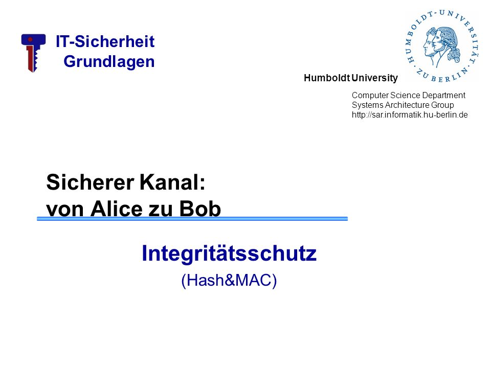 Humboldt University Computer Science Department Systems Architecture Group http://sar.informatik.hu-berlin.de IT-Sicherheit Grundlagen Sicherer Kanal: