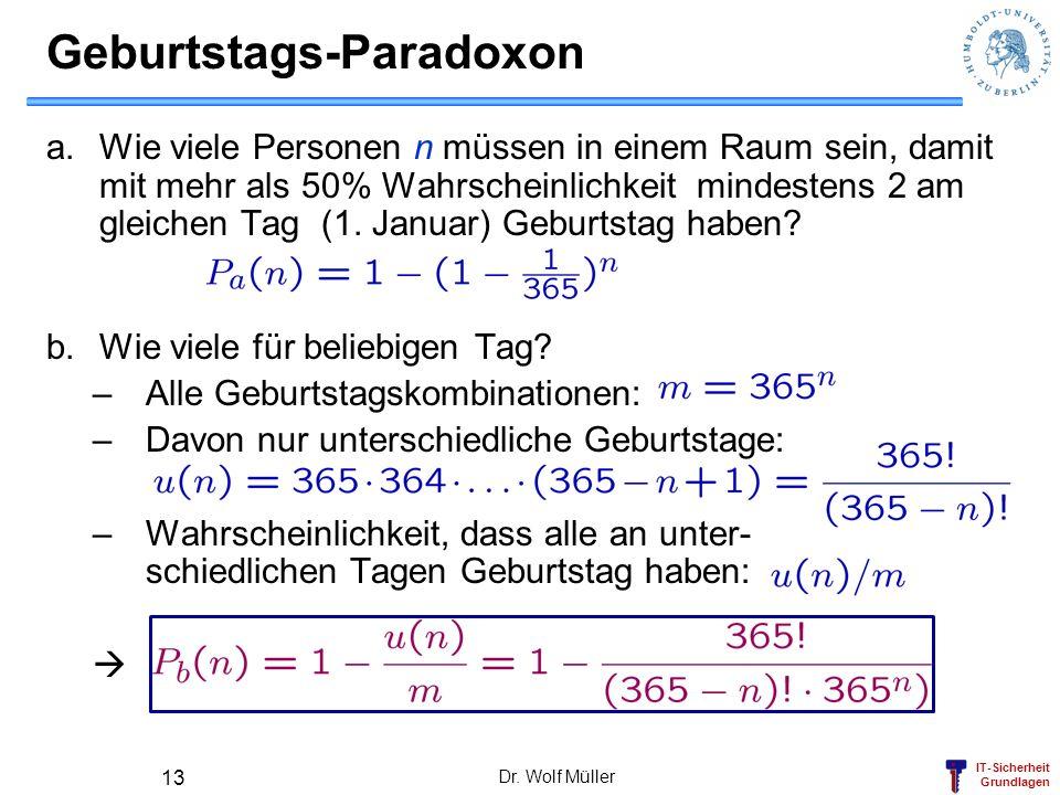 IT-Sicherheit Grundlagen Dr. Wolf Müller 13 Geburtstags-Paradoxon a.Wie viele Personen n müssen in einem Raum sein, damit mit mehr als 50% Wahrscheinl