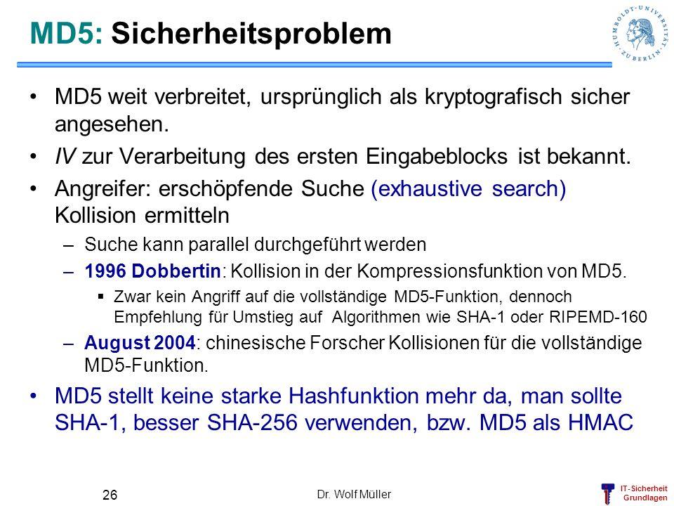 IT-Sicherheit Grundlagen Dr. Wolf Müller 26 MD5: Sicherheitsproblem MD5 weit verbreitet, ursprünglich als kryptografisch sicher angesehen. IV zur Vera