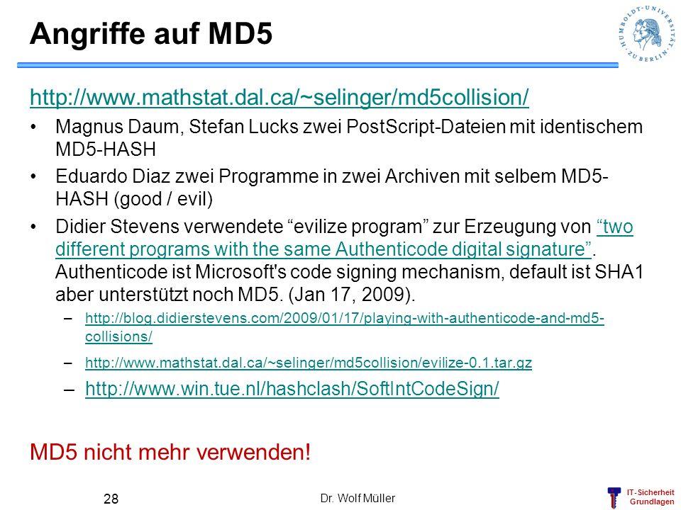 IT-Sicherheit Grundlagen Angriffe auf MD5 http://www.mathstat.dal.ca/~selinger/md5collision/ Magnus Daum, Stefan Lucks zwei PostScript-Dateien mit ide