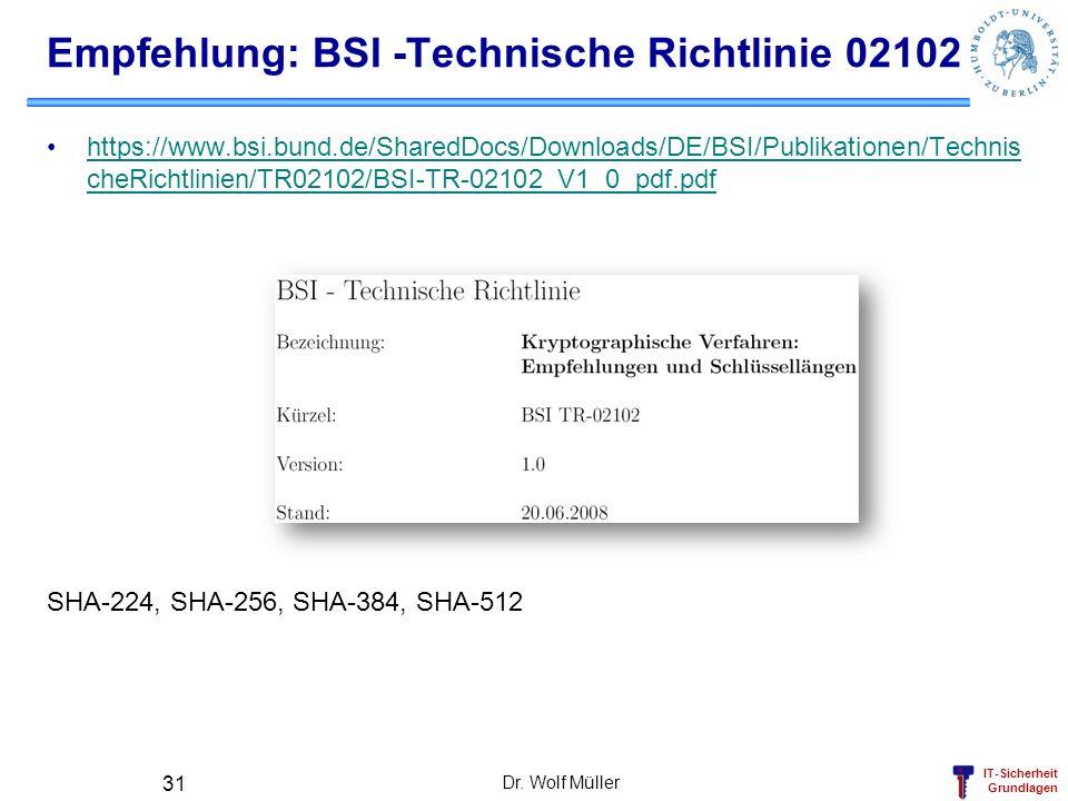 IT-Sicherheit Grundlagen Dr. Wolf Müller 31 Empfehlung: BSI -Technische Richtlinie 02102 https://www.bsi.bund.de/SharedDocs/Downloads/DE/BSI/Publikati