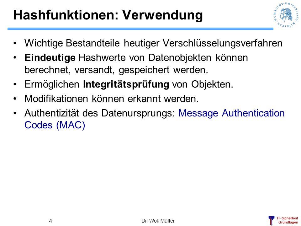 IT-Sicherheit Grundlagen Dr. Wolf Müller 4 Hashfunktionen: Verwendung Wichtige Bestandteile heutiger Verschlüsselungsverfahren Eindeutige Hashwerte vo