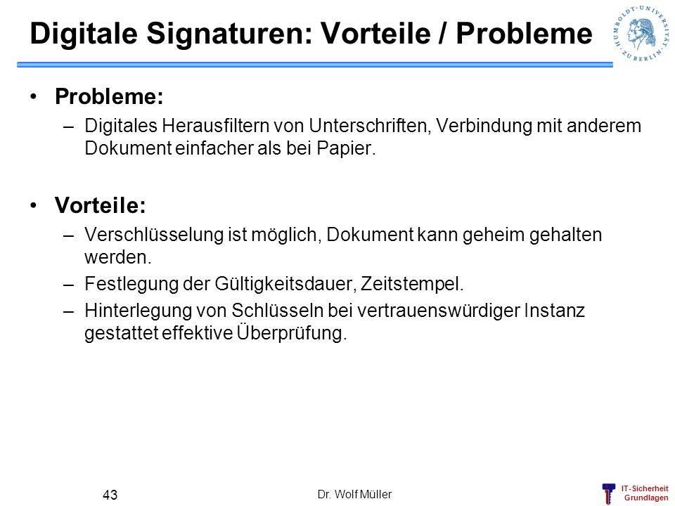 IT-Sicherheit Grundlagen Dr. Wolf Müller 43 Digitale Signaturen: Vorteile / Probleme Probleme: –Digitales Herausfiltern von Unterschriften, Verbindung