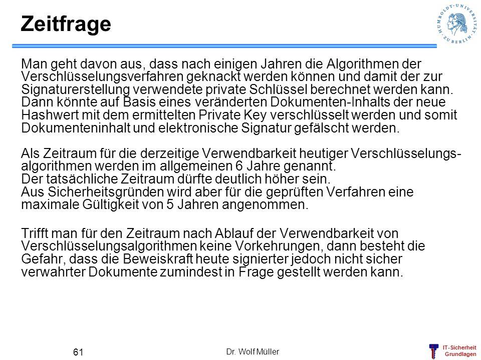 IT-Sicherheit Grundlagen Dr. Wolf Müller 61 Zeitfrage Man geht davon aus, dass nach einigen Jahren die Algorithmen der Verschlüsselungsverfahren gekna