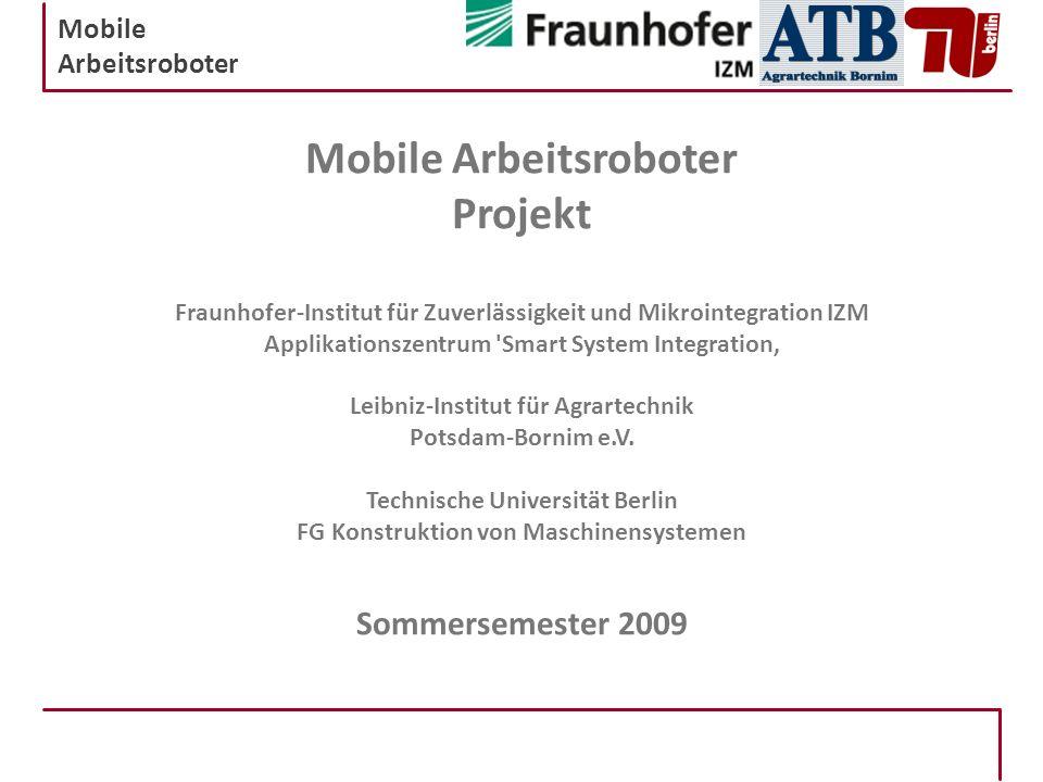 Mobile Arbeitsroboter Mobile Arbeitsroboter Projekt Fraunhofer-Institut für Zuverlässigkeit und Mikrointegration IZM Applikationszentrum 'Smart System