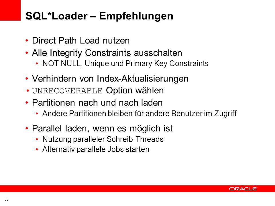 SQL*Loader Loader Modes Convential Path INSERT von Daten / UPDATE von Indizes / Auslösen von Triggern Auswertung von Constraints Direct Path Formatier