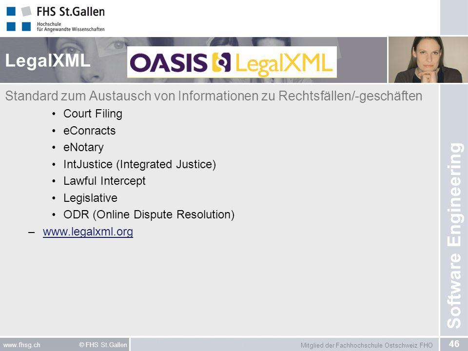 Mitglied der Fachhochschule Ostschweiz FHO 46 www.fhsg.ch © FHS St.Gallen Software Engineering LegalXML Standard zum Austausch von Informationen zu Re