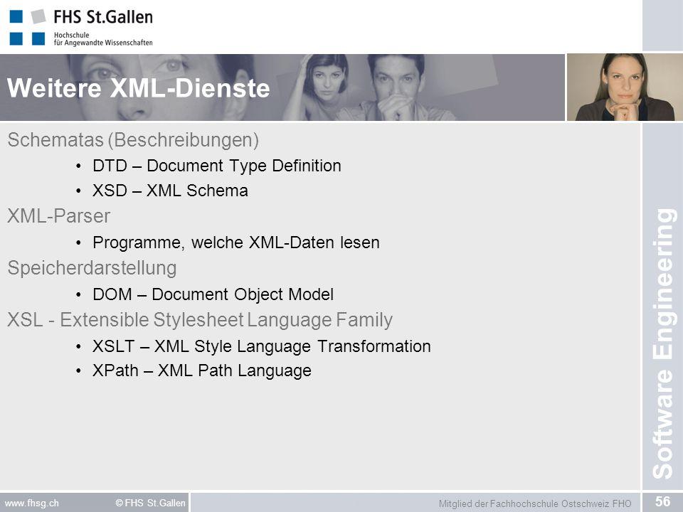 Mitglied der Fachhochschule Ostschweiz FHO 56 www.fhsg.ch © FHS St.Gallen Software Engineering Weitere XML-Dienste Schematas (Beschreibungen) DTD – Do