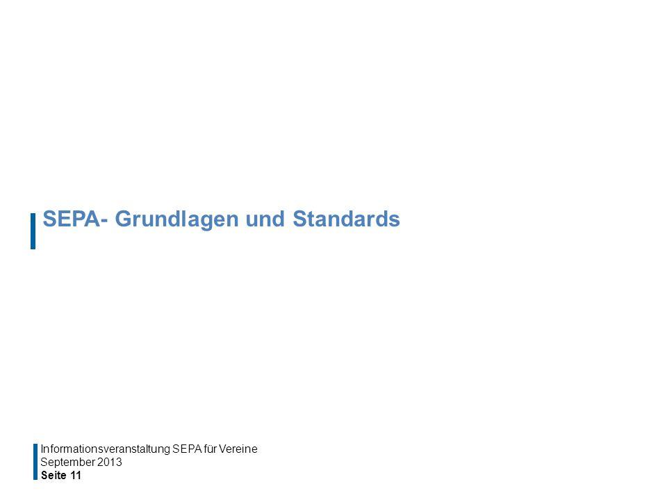SEPA- Grundlagen und Standards September 2013 Seite 11 Informationsveranstaltung SEPA für Vereine