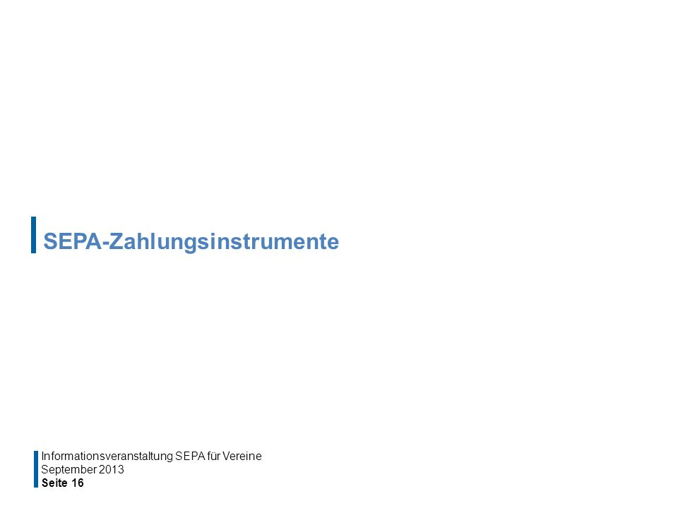 SEPA-Zahlungsinstrumente September 2013 Seite 16 Informationsveranstaltung SEPA für Vereine