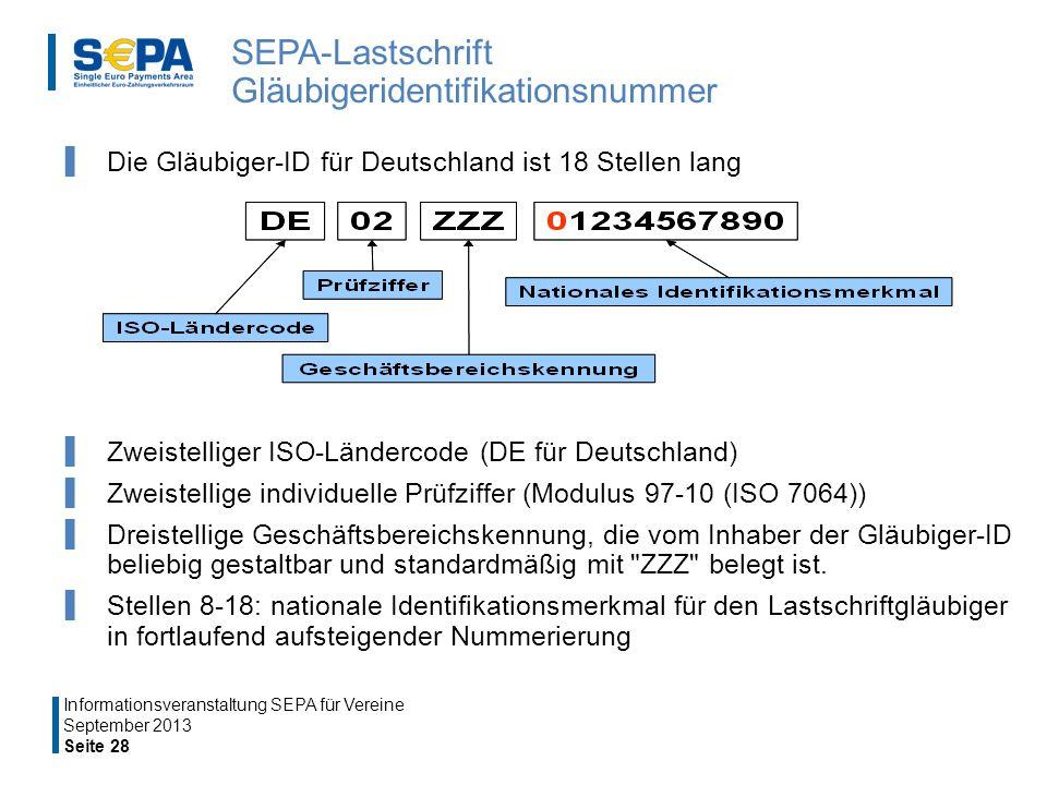 SEPA-Lastschrift Gläubigeridentifikationsnummer Die Gläubiger-ID für Deutschland ist 18 Stellen lang Zweistelliger ISO-Ländercode (DE für Deutschland) Zweistellige individuelle Prüfziffer (Modulus 97-10 (ISO 7064)) Dreistellige Geschäftsbereichskennung, die vom Inhaber der Gläubiger-ID beliebig gestaltbar und standardmäßig mit ZZZ belegt ist.