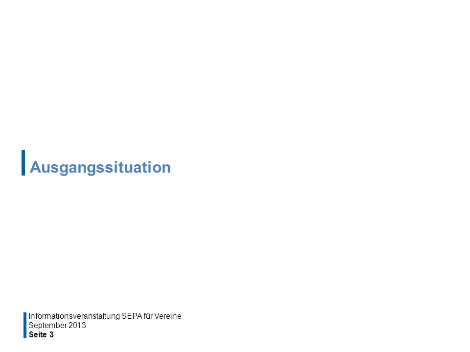 Ausgangssituation September 2013 Seite 3 Informationsveranstaltung SEPA für Vereine