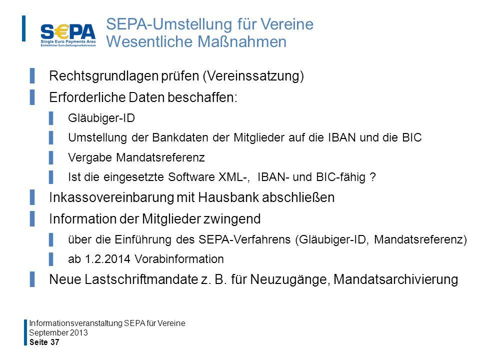 SEPA-Umstellung für Vereine Wesentliche Maßnahmen Rechtsgrundlagen prüfen (Vereinssatzung) Erforderliche Daten beschaffen: Gläubiger-ID Umstellung der Bankdaten der Mitglieder auf die IBAN und die BIC Vergabe Mandatsreferenz Ist die eingesetzte Software XML-, IBAN- und BIC-fähig .