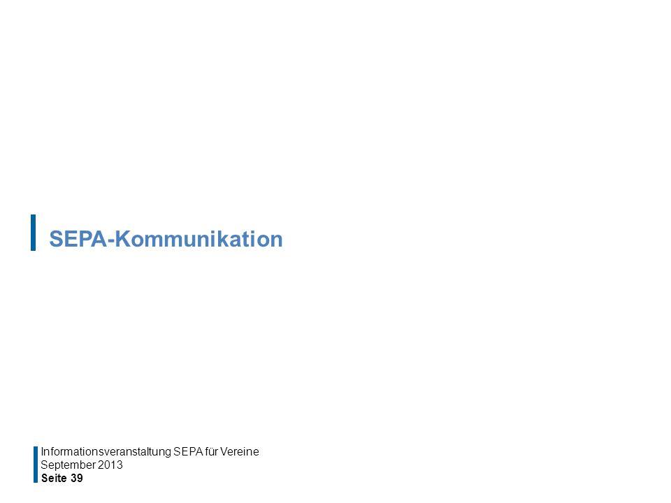 SEPA-Kommunikation September 2013 Seite 39 Informationsveranstaltung SEPA für Vereine