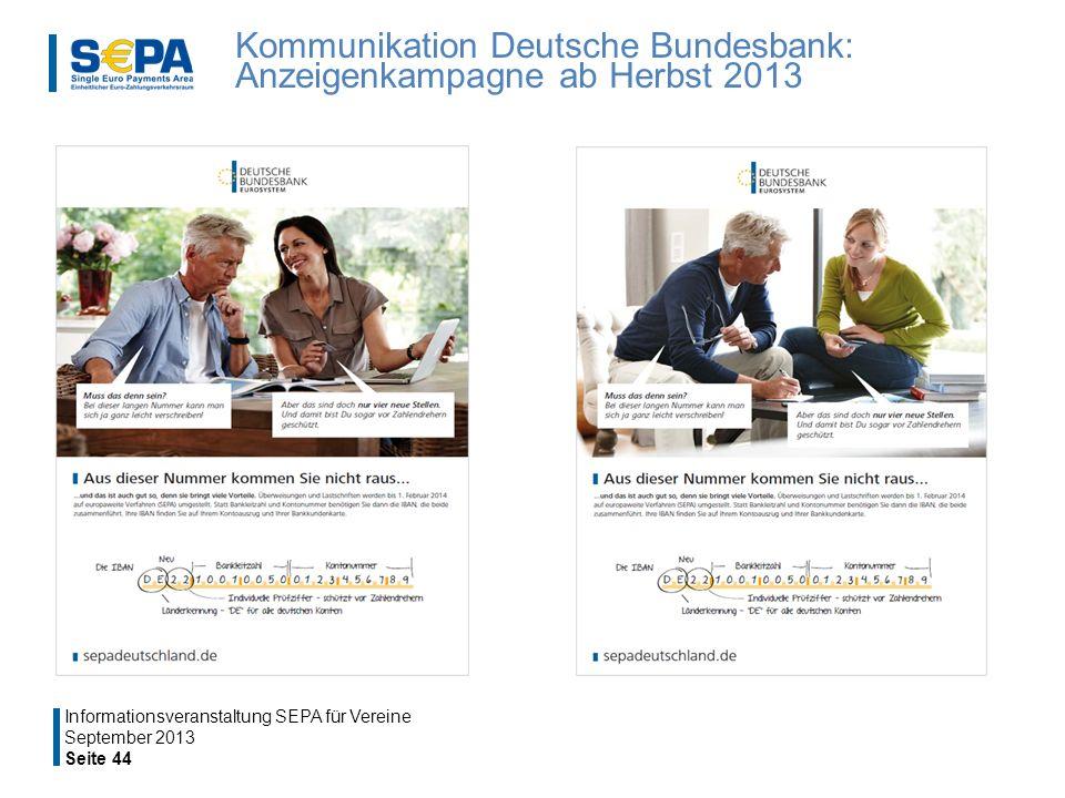 Kommunikation Deutsche Bundesbank: Anzeigenkampagne ab Herbst 2013 September 2013 Seite 44 Informationsveranstaltung SEPA für Vereine