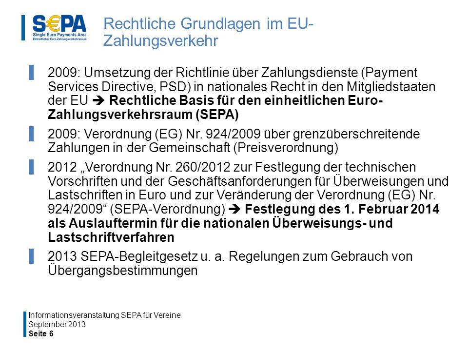 Rechtliche Grundlagen im EU- Zahlungsverkehr 2009: Umsetzung der Richtlinie über Zahlungsdienste (Payment Services Directive, PSD) in nationales Recht in den Mitgliedstaaten der EU Rechtliche Basis für den einheitlichen Euro- Zahlungsverkehrsraum (SEPA) 2009: Verordnung (EG) Nr.