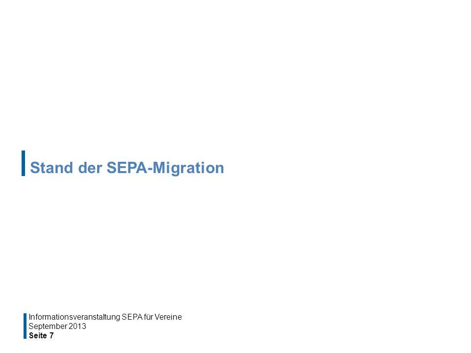 Stand der SEPA-Migration September 2013 Seite 7 Informationsveranstaltung SEPA für Vereine