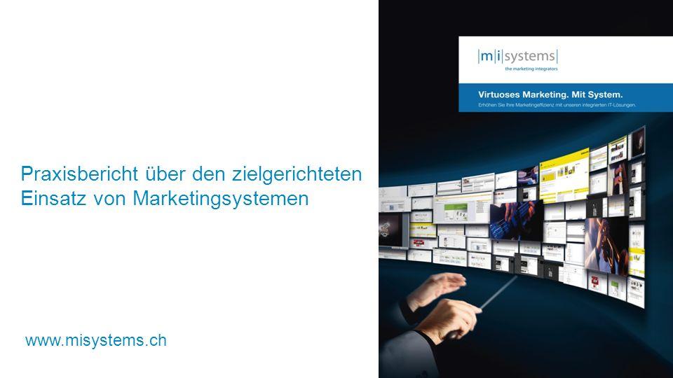 Praxisbericht über den zielgerichteten Einsatz von Marketingsystemen www.misystems.ch