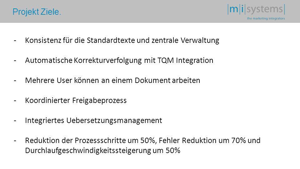 Projekt Ziele. -Konsistenz für die Standardtexte und zentrale Verwaltung -Automatische Korrekturverfolgung mit TQM Integration -Mehrere User können an