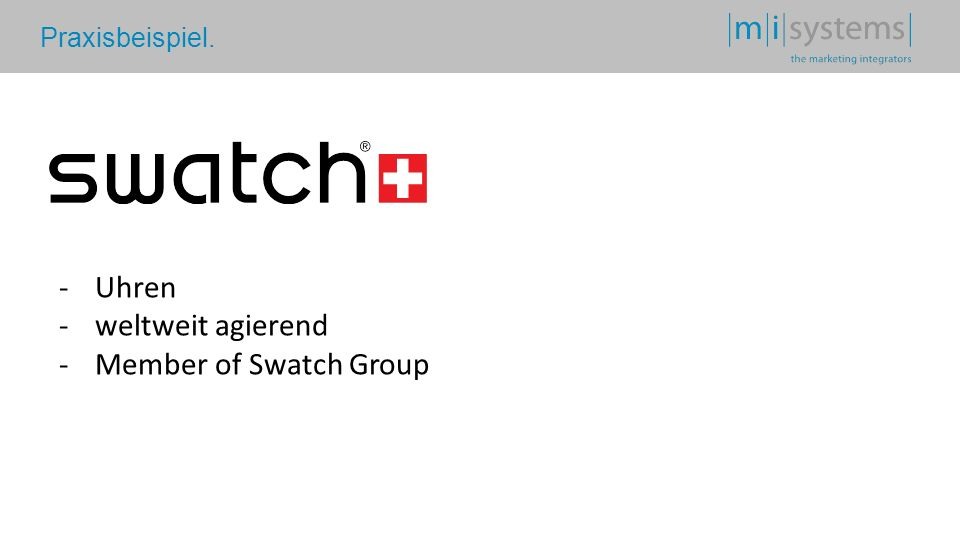 Praxisbeispiel. -Uhren -weltweit agierend -Member of Swatch Group