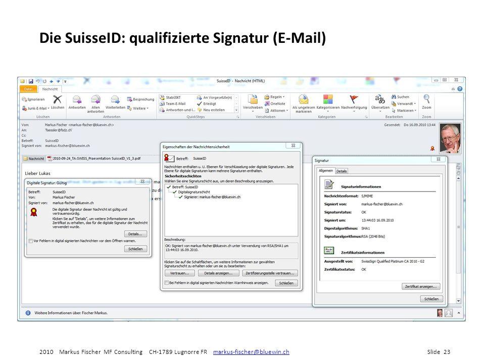 2010 Markus Fischer MF Consulting CH-1789 Lugnorre FR markus-fischer@bluewin.chSlide 23markus-fischer@bluewin.ch Die SuisseID: qualifizierte Signatur (E-Mail)
