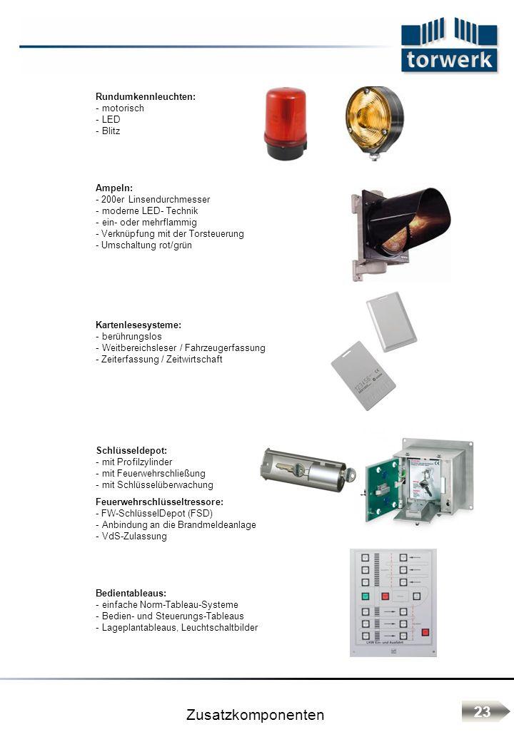 Rundumkennleuchten: - motorisch - LED - Blitz Ampeln: - 200er Linsendurchmesser - moderne LED- Technik - ein- oder mehrflammig - Verknüpfung mit der Torsteuerung - Umschaltung rot/grün Kartenlesesysteme: - berührungslos - Weitbereichsleser / Fahrzeugerfassung - Zeiterfassung / Zeitwirtschaft Schlüsseldepot: - mit Profilzylinder - mit Feuerwehrschließung - mit Schlüsselüberwachung Feuerwehrschlüsseltressore: - FW-SchlüsselDepot (FSD) - Anbindung an die Brandmeldeanlage - VdS-Zulassung Bedientableaus: - einfache Norm-Tableau-Systeme - Bedien- und Steuerungs-Tableaus - Lageplantableaus, Leuchtschaltbilder Zusatzkomponenten 23